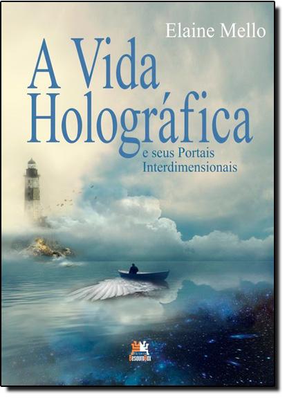 Vida Holográfica e Seus Portais Interdimensionais, A, livro de Elaine Mello