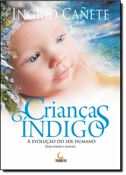 Crianças Índigo: A Evolução do Ser Humano, livro de Ingrid Cañete