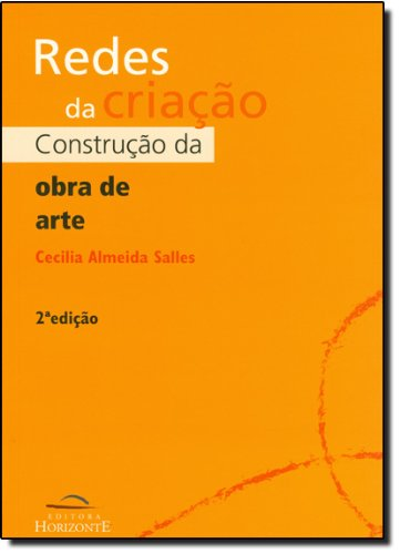 Redes Da Criação. Construção Da Obra De Arte, livro de Cecilia Almeida Salles