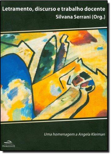 Letramento, Discurso e Trabalho Docente: Homenagem a Angela Kleiman, Uma, livro de Silvana M. Serrani