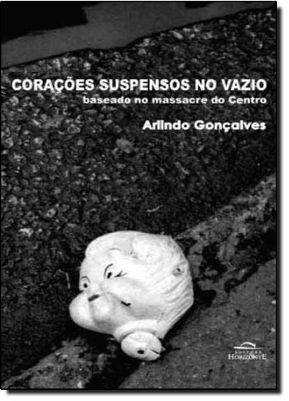 Corações Suspensos no Vazio: Baseado no Massacre do Centro, livro de Arlindo Gonçalves