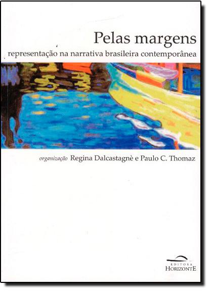 Pelas Margens: Representação na Narrativa Brasileira Comtemporânea, livro de Regina Dalcastagné