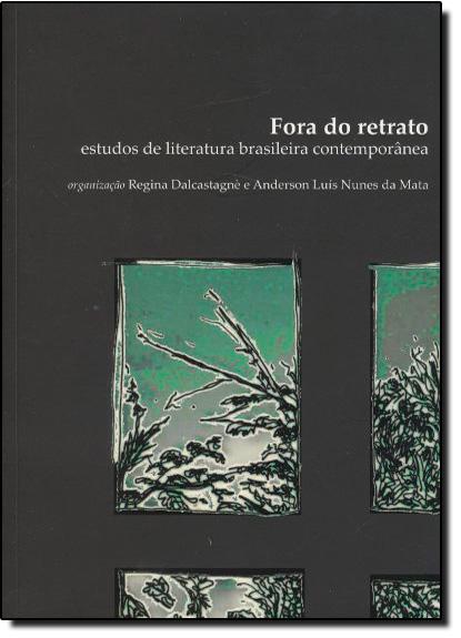 Fora do Retrato: Estudos de Literatura Brasileira Contemporânea, livro de Regina Dalcastagné