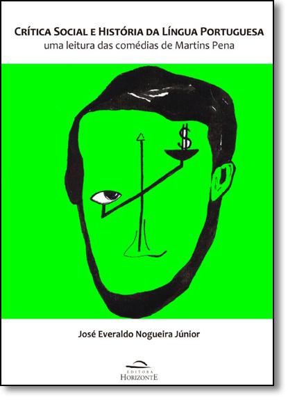 Crítica Social e História da Língua Portuguesa: Uma Leitura das Comédias de Martins Pena, livro de José Everaldo Nogueira Júnior