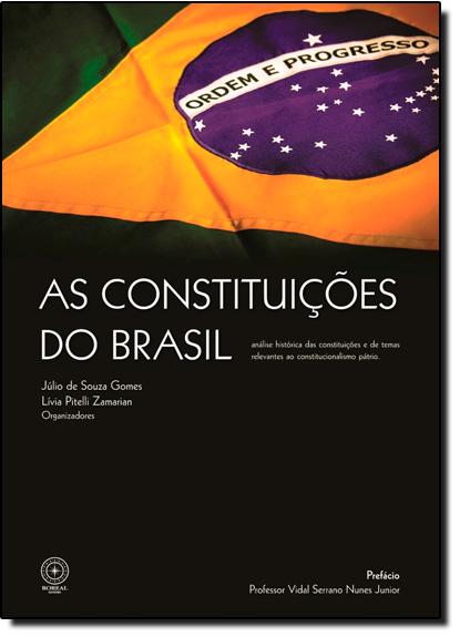 Constituições do Brasil, As: Análise Histórica das Constituições e de Temas Relevantes ao Constitucionalismo Pátrio, livro de Júlio de Souza Gomes