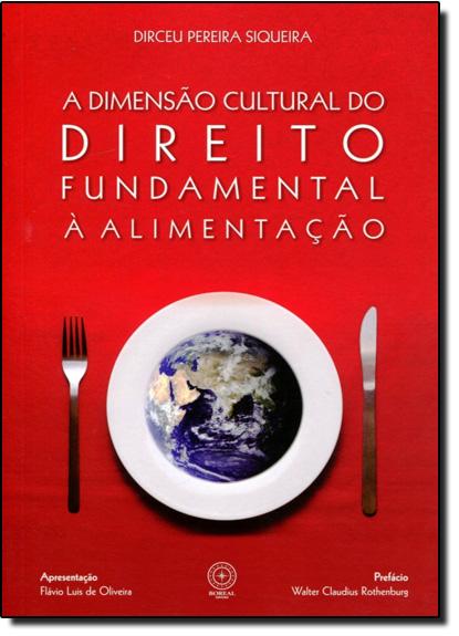 Dimensão Cultural do Direito Fundamental À Alimentação, A, livro de Dirceu Pereira Siqueira