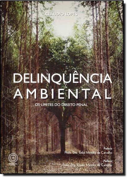 Delinquência Ambiental: Os Limites do Direito Penal, livro de Cláudio Lopes