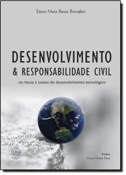 Desenvolvimento e Responsabilidade Civil: Os Riscos e Custos do Desenvolvimento Tecnológico, livro de Etiene Maria Bosco Breviglieri