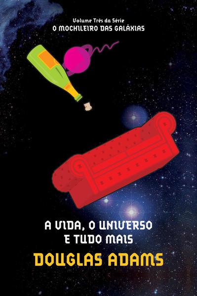 Vida, o Universo e Tudo Mais, A - Vol.3 - Coleção O Mochileiro das Galáxias, livro de Douglas Adams
