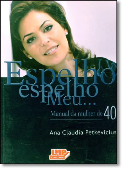 Espelho, Espelho Meu... Manual da Mulher de 40, livro de Ana Claudia Petkevicius