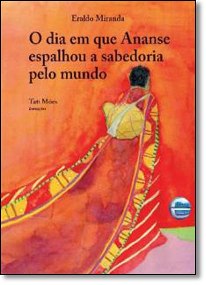 Dia em Que Ananse Espalhou a Sabedoria Pelo Mundo, O, livro de Eraldo Miranda