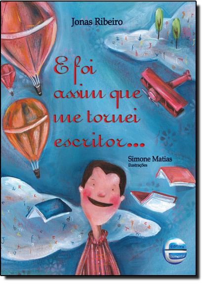 E Foi Assim que Me Tornei Escritor..., livro de Jonas Ribeiro