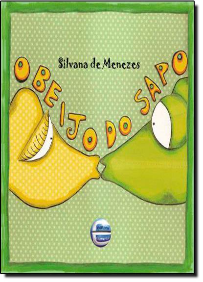Beijo do Sapo, O, livro de Silvana de Menezes
