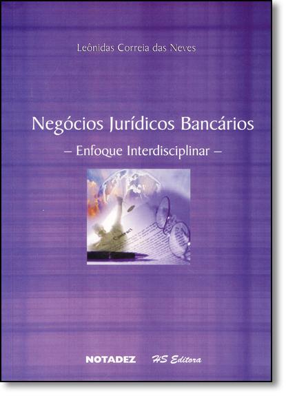 Negócios Jurídicos Bancários: Enfoque Interdisciplinar, livro de Leônidas Correia das Neves