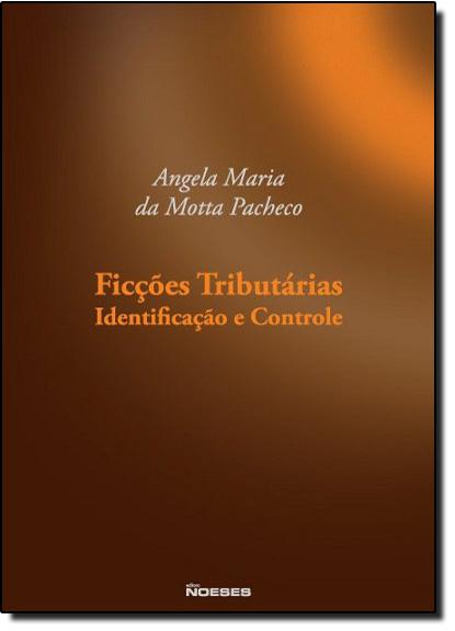 Ficções Tributárias Identificação e Controle, livro de Ana Letícia Carnevalli Motta