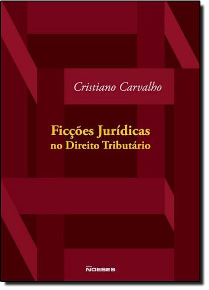 Ficções Jurídicas no Direito Tributário, livro de Cristiano Carvalho