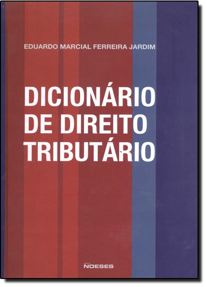 Dicionário de Direito Tributário, livro de Eduardo Marcial Ferreira Jardim