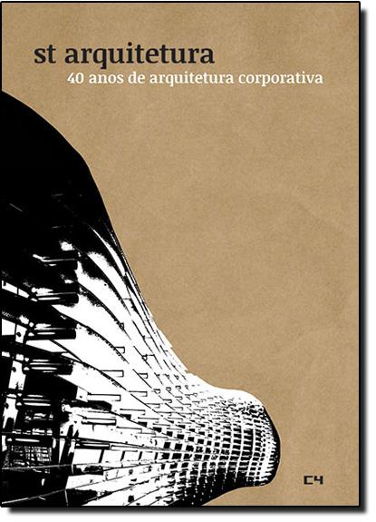 St Arquitetura: 40 Anos de Arquitetura Corporativa, livro de Cris Correa