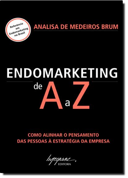Endomarketing de A a Z: como Alinhar o Pensamento das Pessoas à Estratégia da Empresa, livro de Analisa de Medeiros Brum