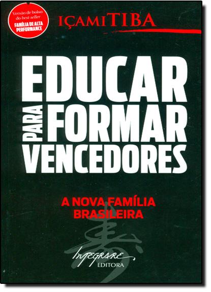 Educar Para Formar Vencedores: A Nova Família Brasileira, livro de Içami Tiba
