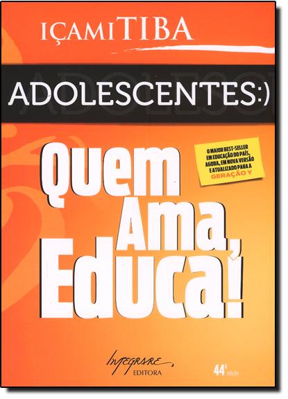 Adolescentes: Quem Ama Educa!, livro de Içami Tiba