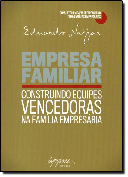 Empresa Familiar - Construindo Equipes Vencedoras na Família Empresária, livro de Eduardo Najjar