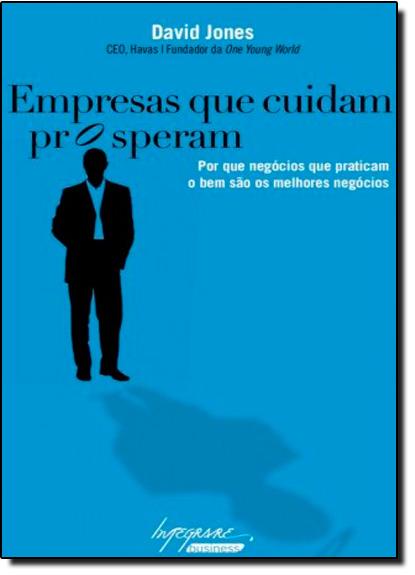 Empresas que Cuidam Prosperam: Po Que Negócios que Praticam o Bem são os Melhores, livro de David Jones