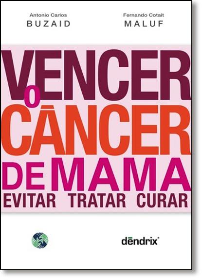 Vencer o Câncer de Mama: Evitar, Tratar e Curar, livro de Antonio Carlos Buzaid