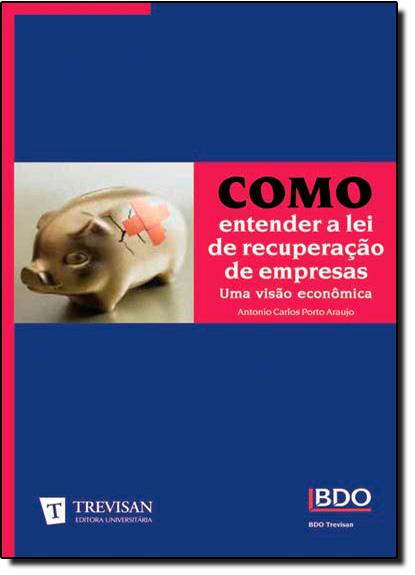 COMO ENTENDER A LEI DE RECUPERACAO DE EMPRESAS - UMA VISAO ECONOMICA, livro de Marco César de Araujo