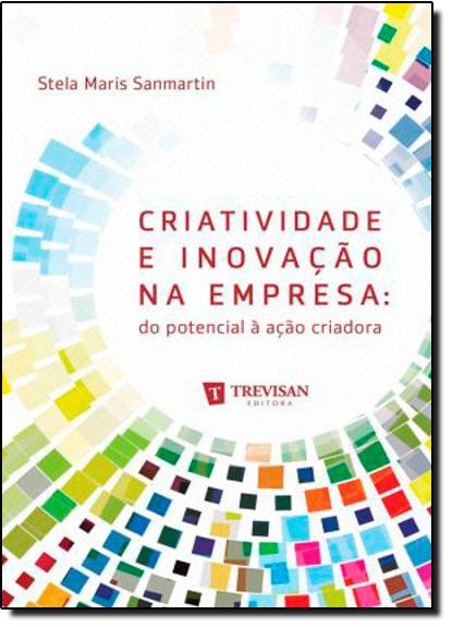 Criatividade e Inovação na Empresa, livro de Stela Maris Sanmartin