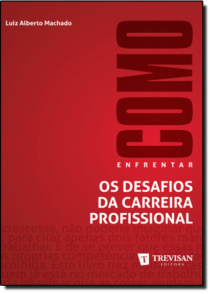 Como Enfrentar os Desafios da Carreira Profissional, livro de LUIZ ALBERTO MACHADO