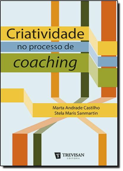 Criatividade no Processo de Coaching, livro de Marta Andrade Castilho
