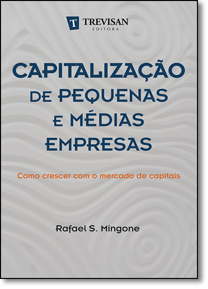 Capitalização de Pequenas e Médias Empresas: Como Crescer Com o Mercado de Capitais, livro de Rafael S. Mingone