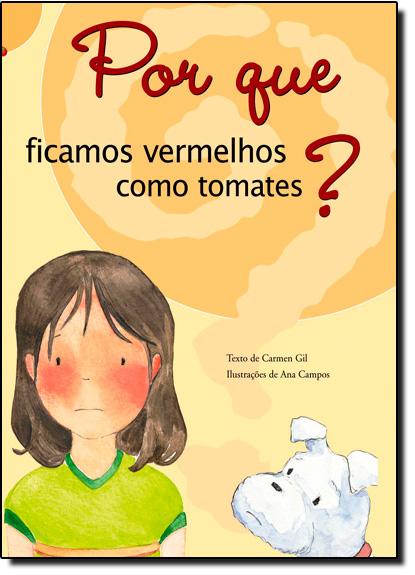 Por Que Ficamos Vermelhos Como Tomates? - Coleção Por Que?, livro de Carmen Gil