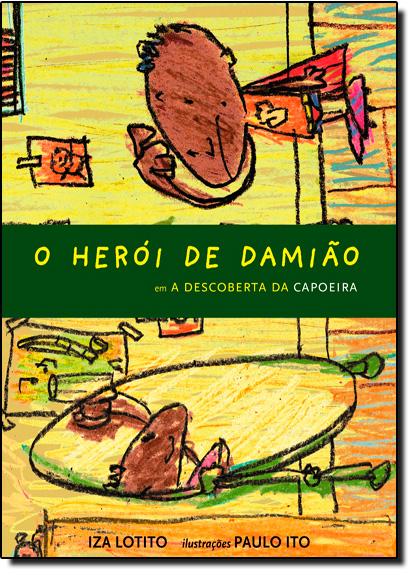 Herói de Damião Em, O: A Descoberta da Capoeira, livro de Iza Lotito