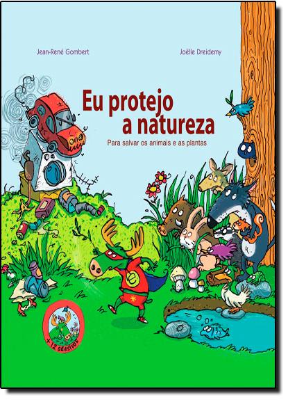 Eu Protejo a Natureza: Para Salvar os Animais e as Plantas - Coleção Com os Pés no Chão, livro de Jean René Gombert