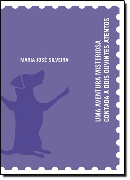 Aventura Misteriosa Contada a Dois Ouvintes Atentos, Uma, livro de Maria José Silveira