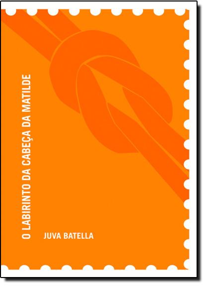Labirinto Da Cabeça Da Matilde, O, livro de BATELLA