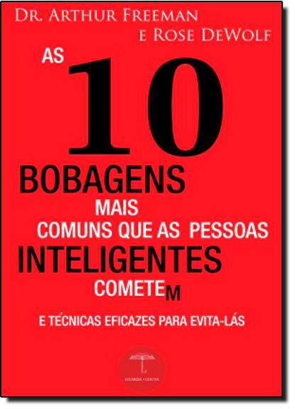 10 Bobagens Mais Comuns Que as Pessoas Inteligentes Cometem, As, livro de Arthur Freeman