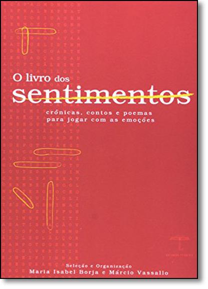 Livro dos Sentimentos, O: Crônicas, Contos e Poemas Para Jogar Com as Emoções, livro de Maria Isabel Borja