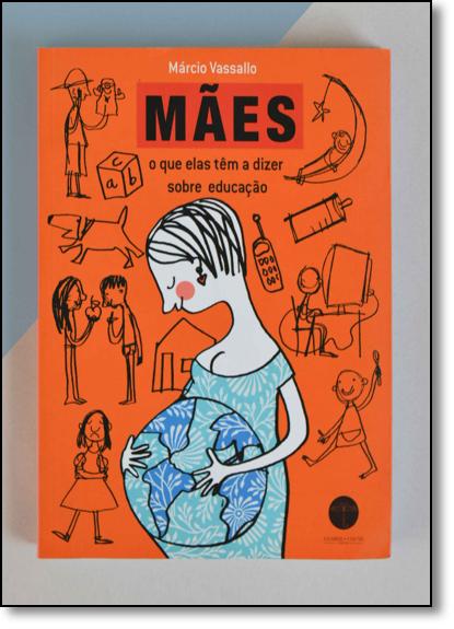 Mães: o Que Elas Têm a Dizer Sobre Educação, livro de Marcio Vassallo