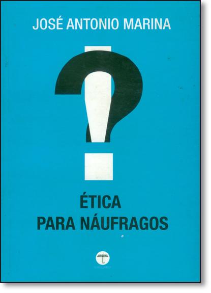 Ética Para Náufragos, livro de José Antonio Marina