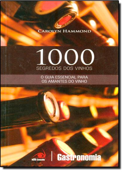 1000 Segredos dos Vinhos: O Guia Essencial Para os Amantes de Vinho, livro de Hammond