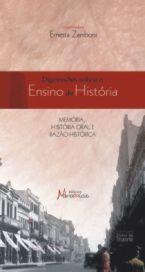 Digressões sobre o Ensino de História - memória, história oral e razão histórica, livro de Esrnesta Zamboni