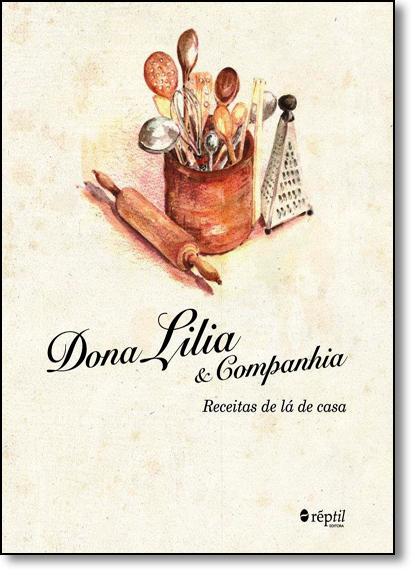 Dona Lilia & Companhia: Receitas de Lá de Casa, livro de Dona Lilia Pôssas Gonçalves