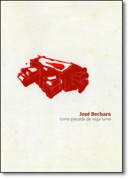Desenhos José Bechara: Como Piscada de Vaga-lume, livro de José Bechara