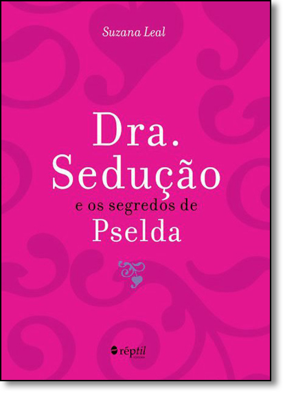 Dra. Sedução e os Segredos de Pselda, livro de Suzana Leal