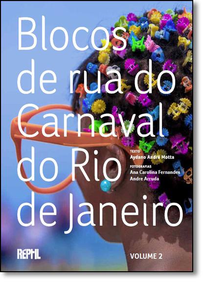 Blocos de Rua do Carnaval do Rio de Janeiro - Vol.2, livro de Aydano Andre Motta