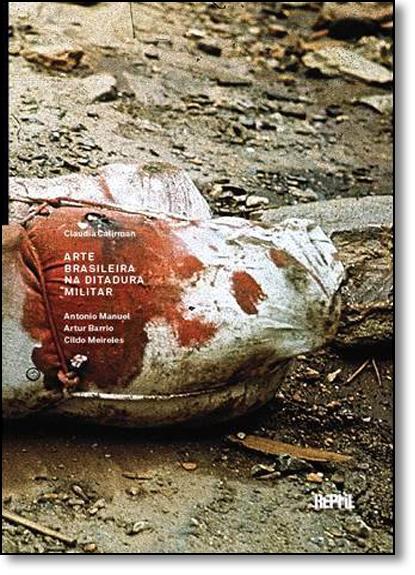 Arte Brasileira na Ditadura Militar, livro de Claudia Calirman