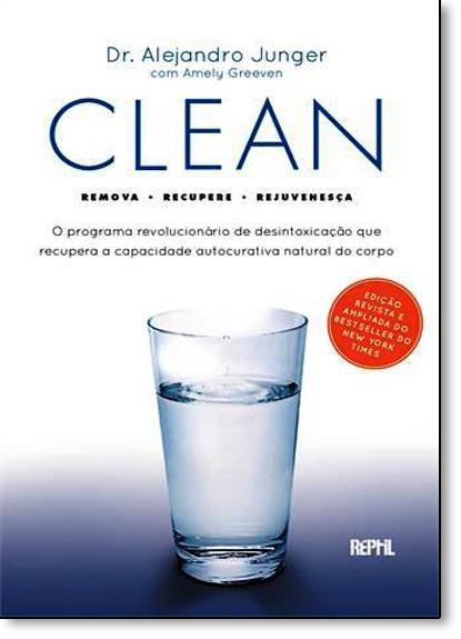 Clean: Remova, Recupere, Rejuvenesça - O Programa Revolucionário de Desintoxicação Que Recupera a Capacidade Autocurat, livro de Dr. Alejandro Junger
